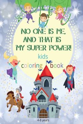 No one is me, and that is my superpower! kids coloring book: An Inspirational Coloring Book For Girls and Boys With Positive Affirmations/Ages 4-8 And Cover Image