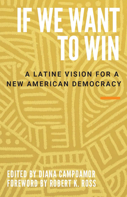 If We Want to Win: A Latine Vision for a New American Democracy Cover Image