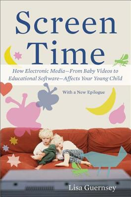 Screen Time: How Electronic Media--From Baby Videos to Educational Software--Affects Your Young Child Cover Image