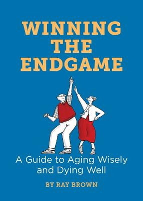Winning the Endgame: A Guide to Aging Wisely and Dying Well Cover Image