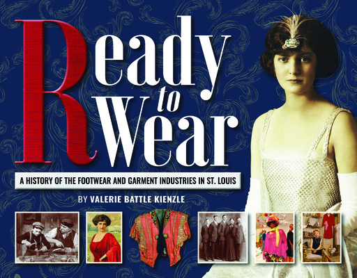 Ready to Wear: A History of the Footwear and Garment Industries in St. Louis Cover Image