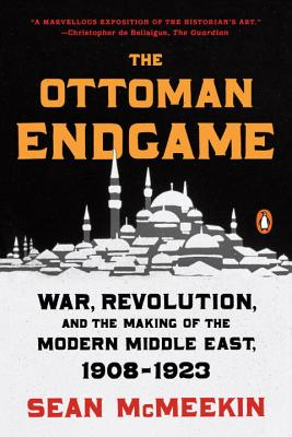 The Ottoman Endgame: War, Revolution, and the Making of the Modern Middle East, 1908-1923 Cover Image