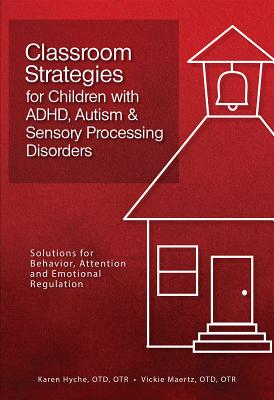Classroom Strategies for Children with ADHD, Autism & Sensory Processing Disorders: Solutions for Behavior, Attention and Emotional Regulation Cover Image