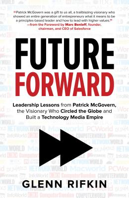 Future Forward: Leadership Lessons from Patrick McGovern, the Visionary Who Circled the Globe and Built a Technology Media Empire Cover Image