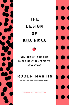 The Design of Business: Why Design Thinking Is the Next Competitive Advantage Cover Image
