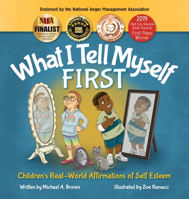 What I Tell Myself FIRST: Children's Real-World Affirmations of Self Esteem Cover Image