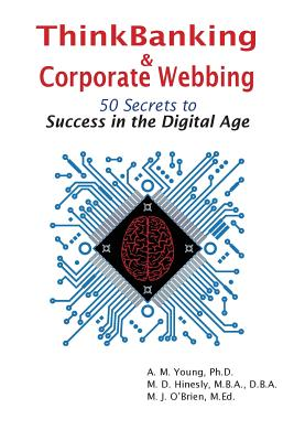 ThinkBanking & Corporate Webbing: 50 Secrets to Success in the Digital Age Cover Image
