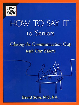 How to Say It® to Seniors: Closing the Communication Gap with Our Elders Cover Image