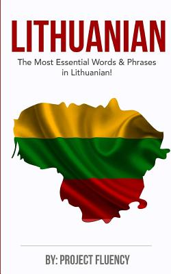 Lithuanian: Learn Lithuanian in a Week, The Most Essential Words & Phrases!: Lithuanian language Phrase Book For Lithuanian Beginn Cover Image
