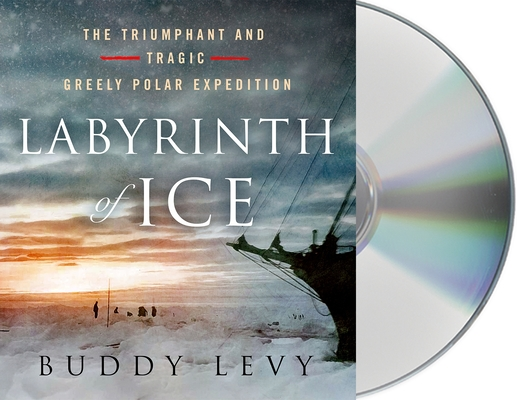 Labyrinth of Ice: The Triumphant and Tragic Greely Polar Expedition Cover Image