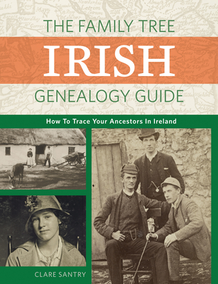 The Family Tree Irish Genealogy Guide: How to Trace Your Ancestors in Ireland Cover Image