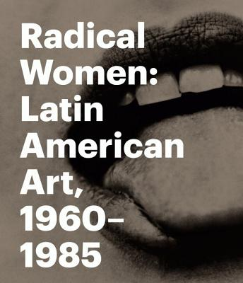 Radical Women: Latin American Art, 1960-1985 Cover Image