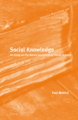 Social Knowledge: An Essay on the Nature and Limits of Social Science (Historical Materialism Book #207) Cover Image