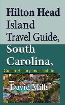 Hilton Head Island Travel Guide, South Carolina, USA: Gullah History and Tradition Cover Image