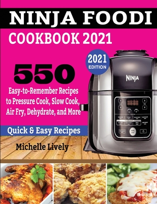 Ninja Foodi Cookbook 2021: 550 Easy-to-Remember Recipes to Pressure Cook, Slow Cook, Air Fry, Dehydrate, and More Cover Image