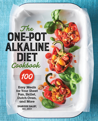 The One-Pot Alkaline Diet Cookbook: 100 Easy Meals for Your Sheet Pan, Skillet, Dutch Oven, and More Cover Image
