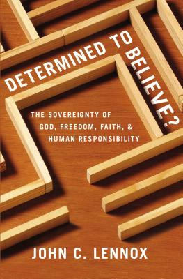 Determined to Believe?: The Sovereignty of God, Freedom, Faith, and Human Responsibility Cover Image