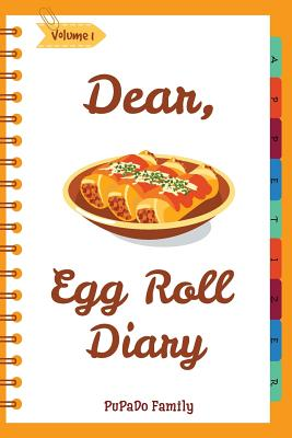 Dear, Egg Roll Diary: Make An Awesome Month With 30 Best Egg Roll Recipes! (Egg Roll Cookbook, Egg Roll Recipes, Egg Roll Recipe Book, Best Cover Image