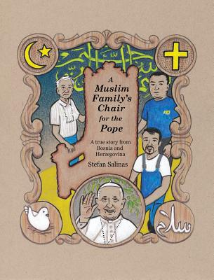 A Muslim Family's Chair for the Pope: A True Story from Bosnia and Herzegovina Cover Image