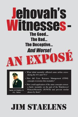 Jehovah's Witnesses - The Good... the Bad... the Deceptive... and Worse! an Expose - Cover