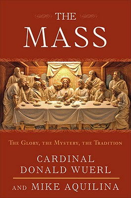 The Mass: The Glory, the Mystery, the Tradition Cover Image