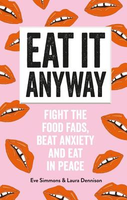 Eat It Anyway: Fight the Food Fads, Beat Anxiety and Eat in Peace Cover Image