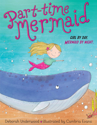 Part-time Mermaid by Deborah Underwood