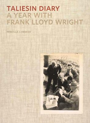 Taliesin Diary: A Year with Frank Lloyd Wright Cover Image