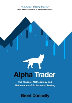 Alpha Trader: The Mindset, Methodology and Mathematics of Professional Trading Cover Image