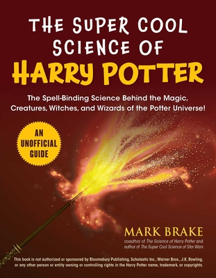 The Super Cool Science of Harry Potter: The Spell-Binding Science Behind the Magic, Creatures, Witches, and Wizards of the Potter Universe! Cover Image