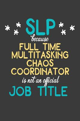 SLP Full Time Multitasking Chaos Coordinator is Not an Official Job Title: College Ruled Notebook for Speech Language Pathologists Cover Image