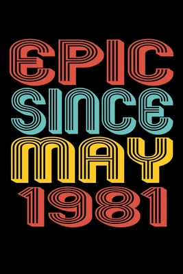 Epic Since May 1981: Perfect Birthday Gift for 39 Year Old Men and Women Cover Image