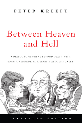 Between Heaven and Hell: A Dialog Somewhere Beyond Death with John F. Kennedy, C. S. Lewis Aldous Huxley Cover Image