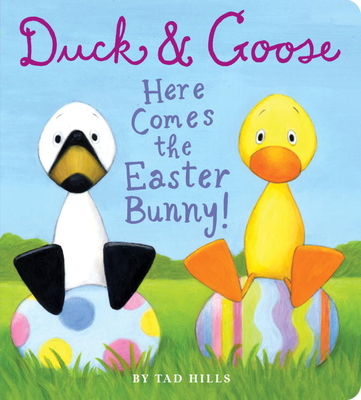 Duck & Goose, Here Comes the Easter Bunny!Tad Hills