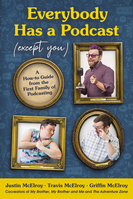 Everybody Has a Podcast (Except You): A How-to Guide from the First Family of Podcasting Cover Image