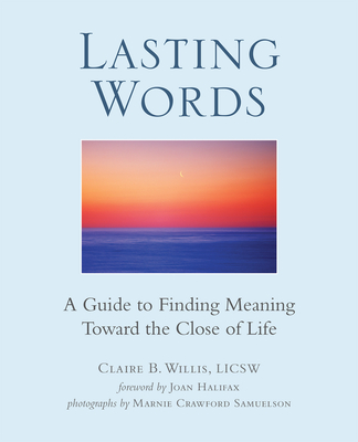 Lasting Words: A Guide to Finding Meaning Toward the Close ...