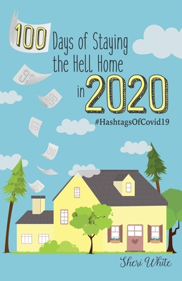 100 Days of Staying the Hell Home in 2020: #HashtagsOfCovid19 Cover Image