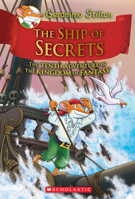 Geronimo Stilton The Ship of Secrets: The Tenth Adventure in the Kingdom of Fantasy