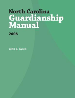 North Carolina Guardianship Manual, 2008 (Indigent Defense Manual) Cover Image