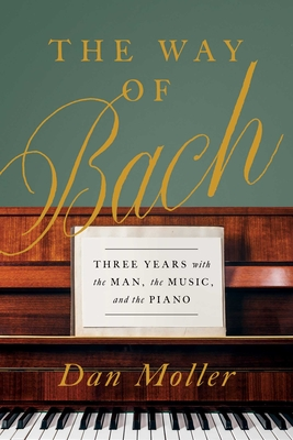 The Way of Bach: Three Years with the Man, the Music, and the Piano Cover Image