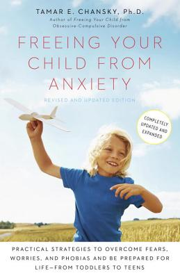 Freeing Your Child from Anxiety, Revised and Updated Edition: Practical Strategies to Overcome Fears, Worries, and Phobias and Be Prepared for Life--from Toddlers to Teens Cover Image
