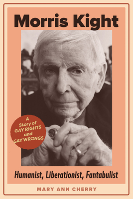 Morris Kight: Humanist, Liberationist, Fantabulist: A Story of Gay Rights and Gay Wrongs Cover Image
