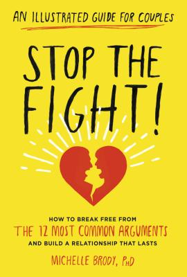 Stop the Fight!: An Illustrated Guide for Couples: How to Break Free from the 12 Most Common Arguments and Build a Relationship That Lasts Cover Image