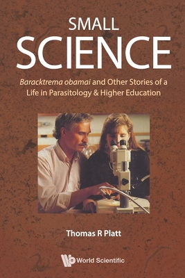 Small Science: Baracktrema obamai and Other Stories of a Life in Parasitology & Higher Education Cover Image