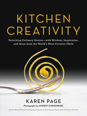 Kitchen Creativity: Unlocking Culinary Genius--With Wisdom, Inspiration, and Ideas from the World's Most Creative Chefs Cover Image