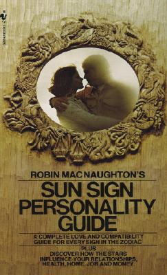 Robin Macnaughton's Sun Sign Personality Guide: A Complete Love and Compatibility Guide for Every Sign in the Zodiac Cover Image