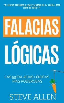 Falacias lógicas: Las 59 falacias lógicas más poderosas con ejemplos y descripciones simples de comprender: Aprende a ganar tus argument Cover Image