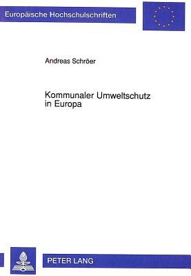 Kommunaler Umweltschutz in Europa (Europaeische Hochschulschriften / European University Studie #1269) Cover Image