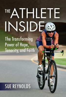 The Athlete Inside: The Transforming Power of Hope, Tenacity, and Faith Cover Image