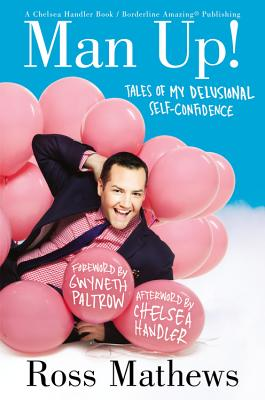Man Up!: Tales of My Delusional Self-Confidence (A Chelsea Handler Book/Borderline Amazing Publishing) Cover Image